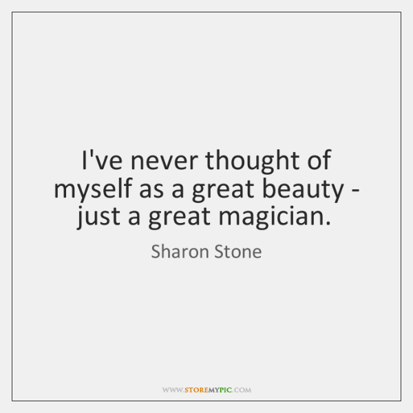 I've never thought of myself as a great beauty - just a ...