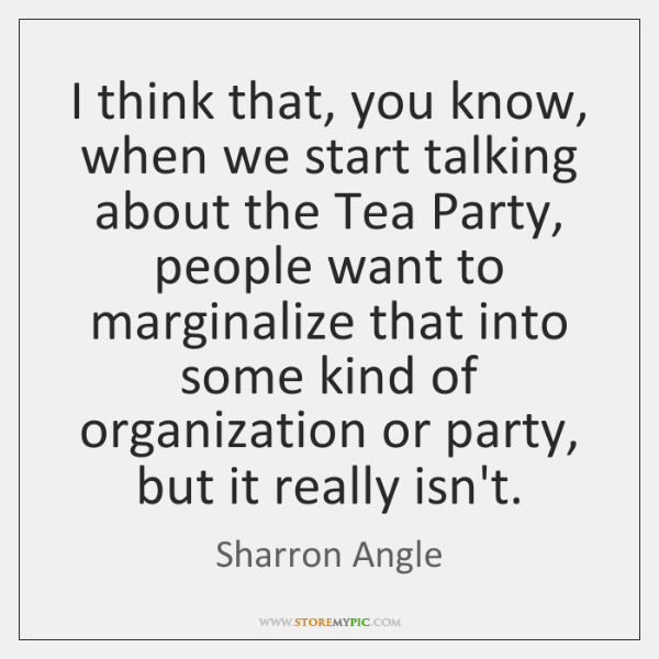 I think that, you know, when we start talking about the Tea ...