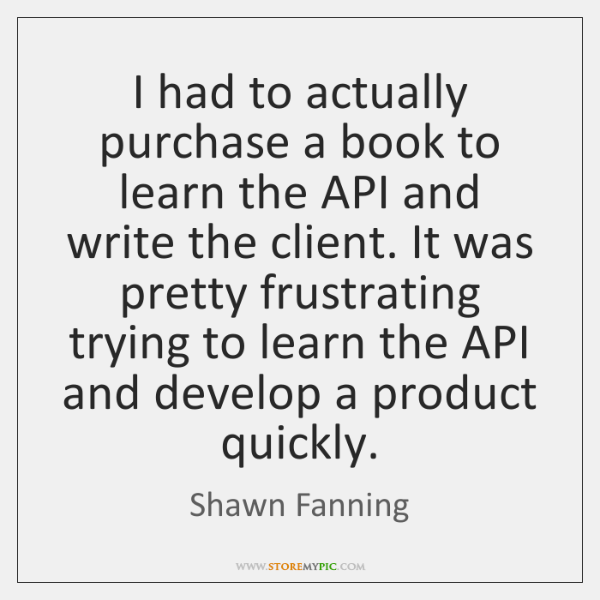 I had to actually purchase a book to learn the API and ...