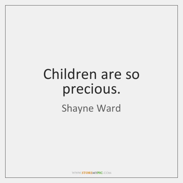 Children are so precious.