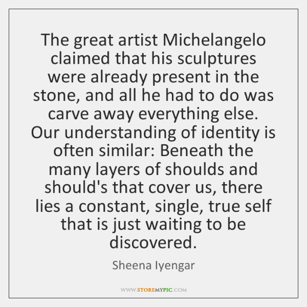 The great artist Michelangelo claimed that his sculptures were already present in ...