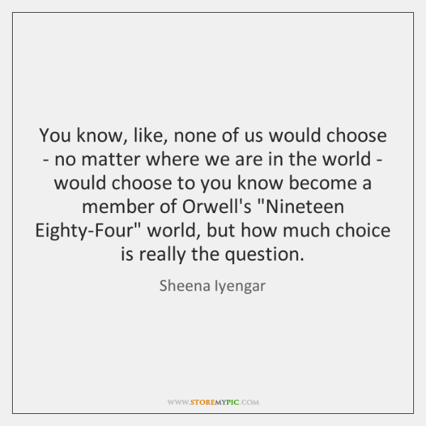 You know, like, none of us would choose - no matter where ...