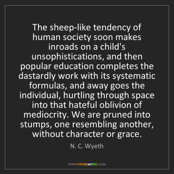 N. C. Wyeth: The sheep-like tendency of human society soon makes inroads...