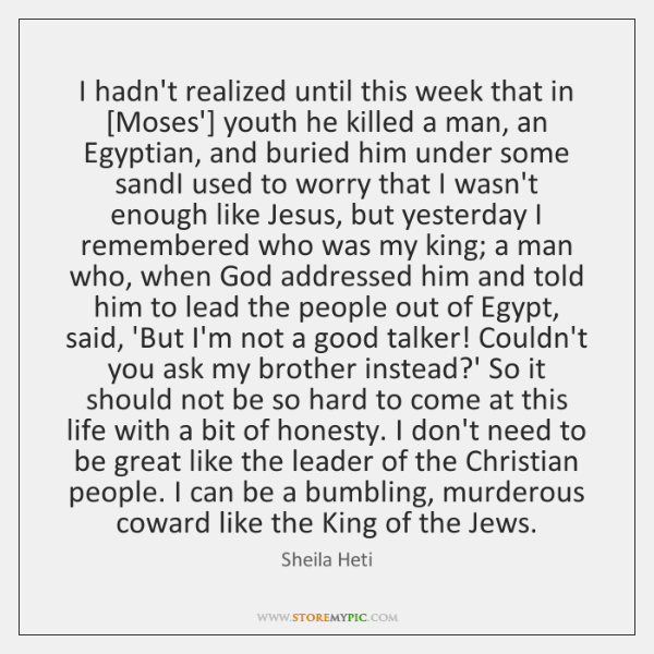 I hadn't realized until this week that in [Moses'] youth he killed ...