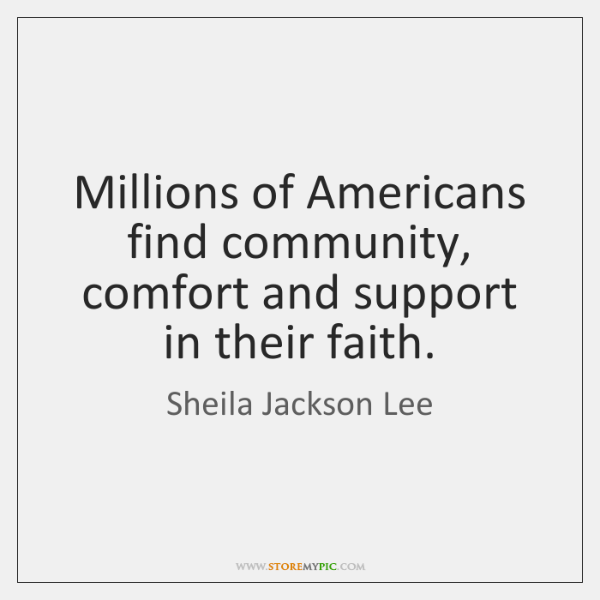 Millions of Americans find community, comfort and support in their faith.