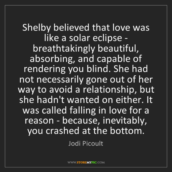 Jodi Picoult: Shelby believed that love was like a solar eclipse -...