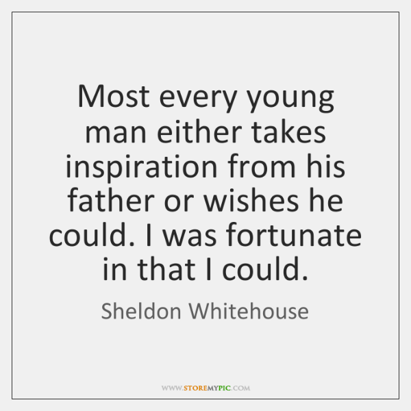 Most every young man either takes inspiration from his father or wishes ...
