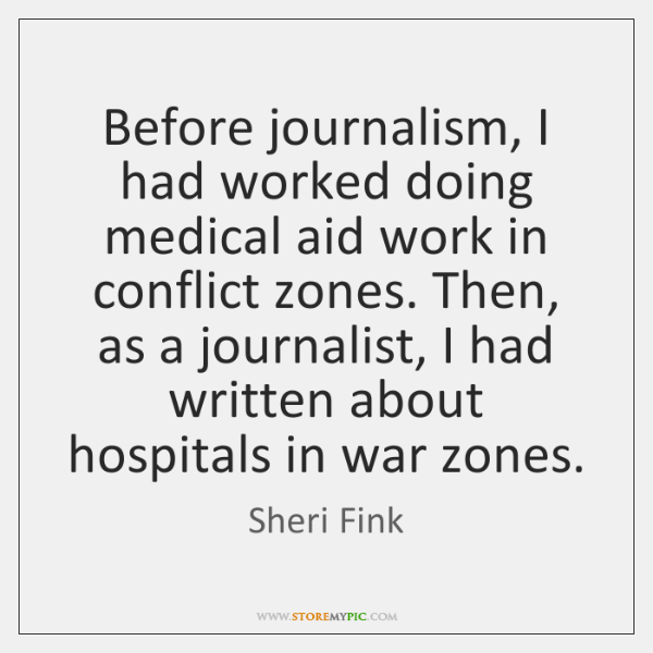 Before journalism, I had worked doing medical aid work in conflict zones. ...