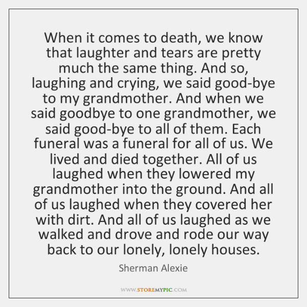 When it comes to death, we know that laughter and tears are ...