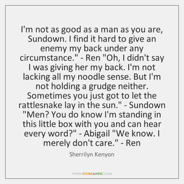 'I'm not as good as a man as you are, Sundown. I ...
