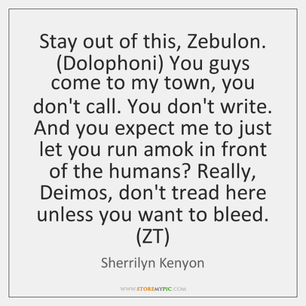 Stay out of this, Zebulon. (Dolophoni) You guys come to my town, ...