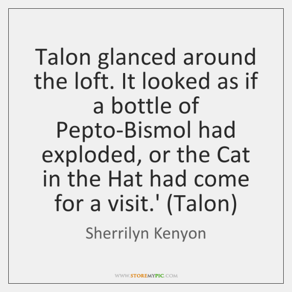 Talon glanced around the loft. It looked as if a bottle of ...