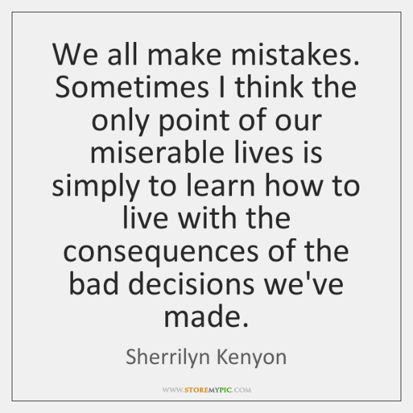 We all make mistakes. Sometimes I think the only point of our ...