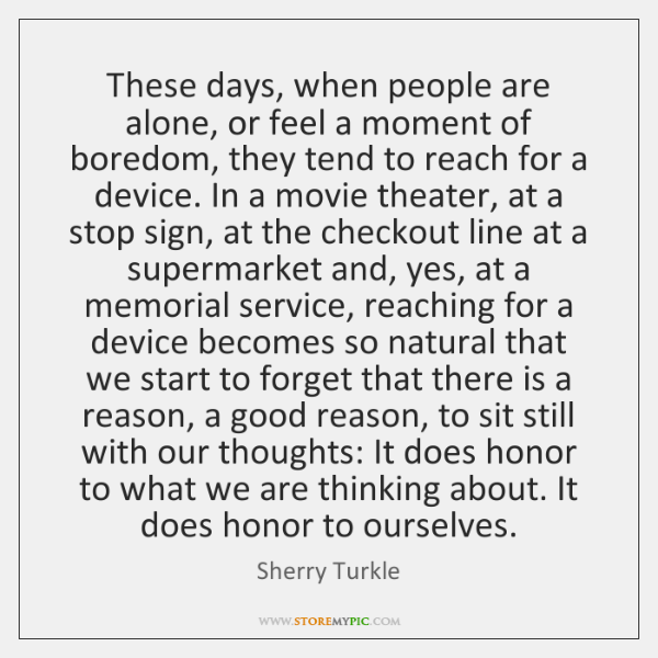 These days, when people are alone, or feel a moment of boredom, ...