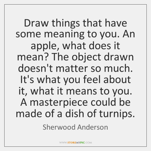 Draw things that have some meaning to you. An apple, what does ...