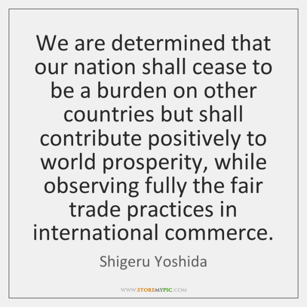 We are determined that our nation shall cease to be a burden ...