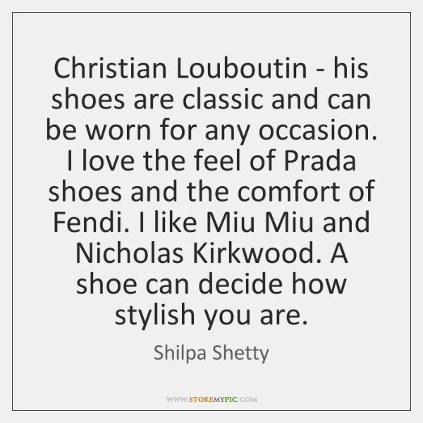 Christian Louboutin - his shoes are classic and can be worn for ...