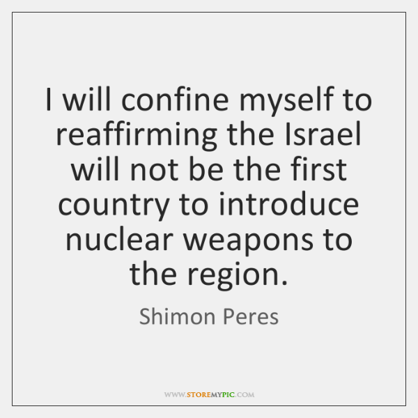 I will confine myself to reaffirming the Israel will not be the ...