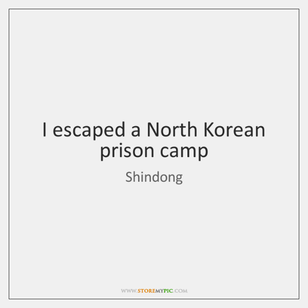 I escaped a North Korean prison camp