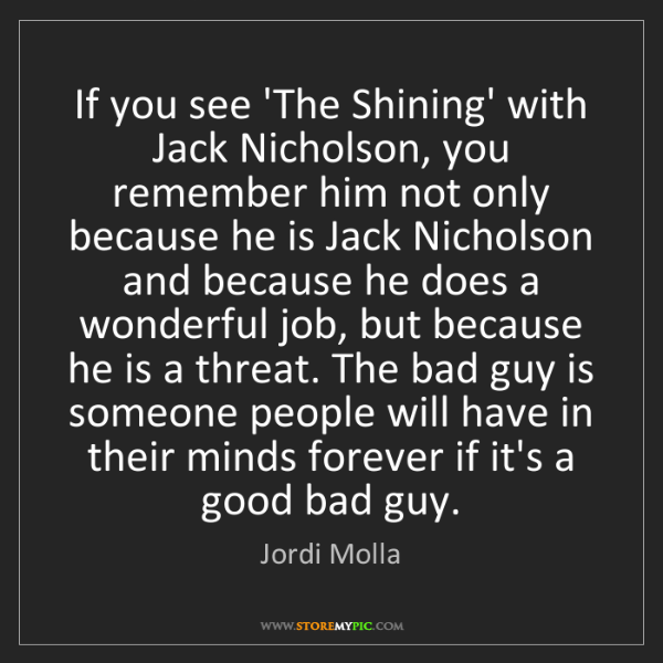 Jordi Molla: If you see 'The Shining' with Jack Nicholson, you remember...