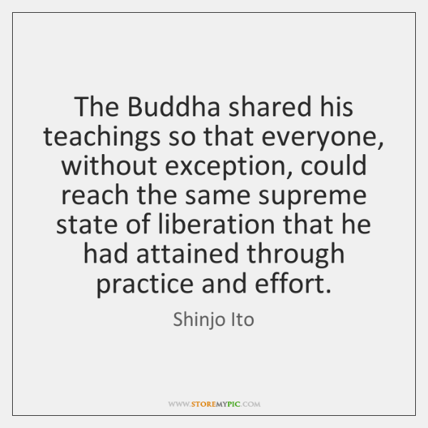 The Buddha shared his teachings so that everyone, without exception, could reach ...