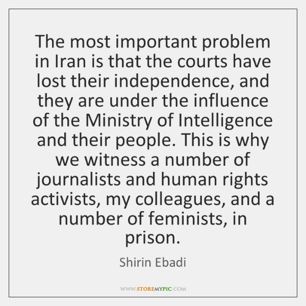 The most important problem in Iran is that the courts have lost ...