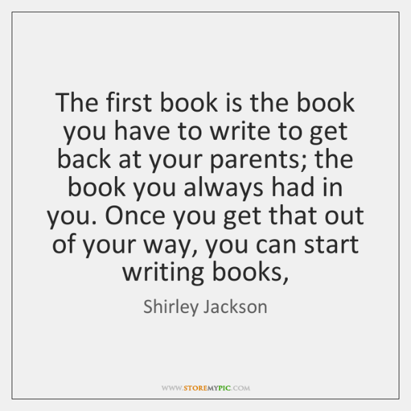 The first book is the book you have to write to get ...