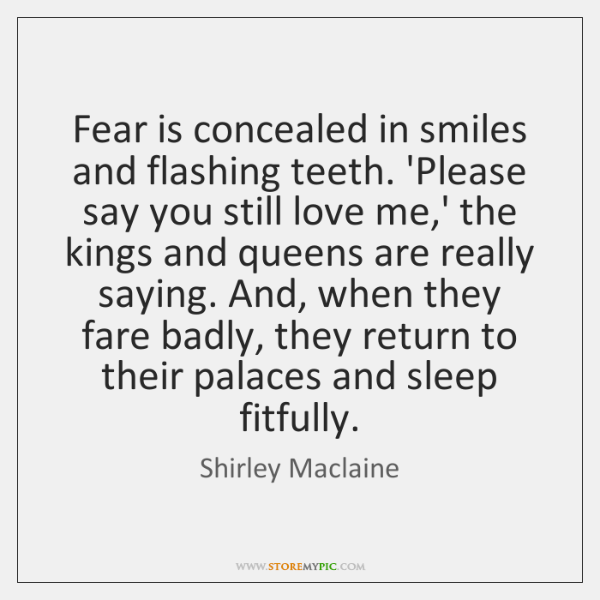 Fear is concealed in smiles and flashing teeth. 'Please say you still ...
