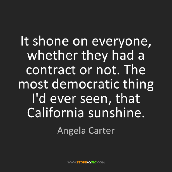 Angela Carter: It shone on everyone, whether they had a contract or...