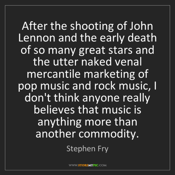 Stephen Fry: After the shooting of John Lennon and the early death...