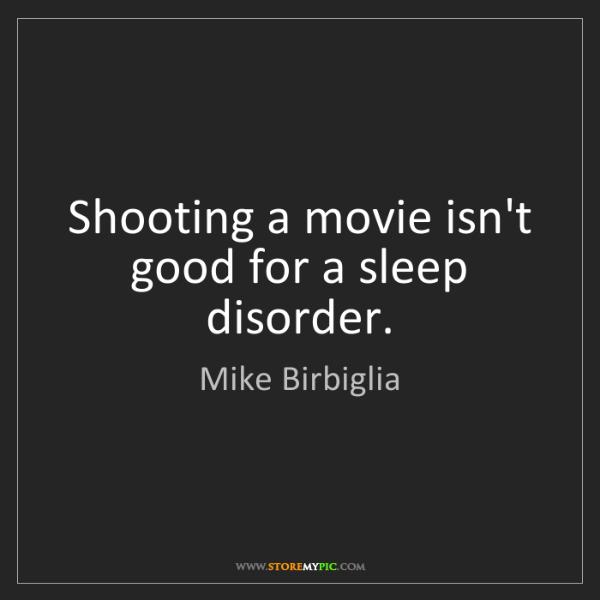 Mike Birbiglia: Shooting a movie isn't good for a sleep disorder.