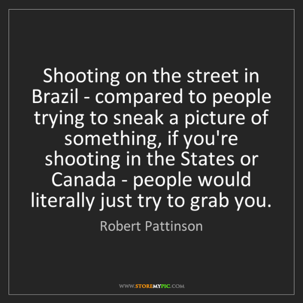 Robert Pattinson: Shooting on the street in Brazil - compared to people...