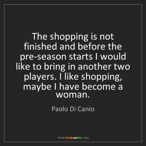 Paolo Di Canio: The shopping is not finished and before the pre-season...