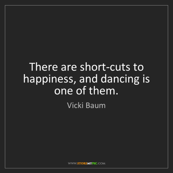 Vicki Baum: There are short-cuts to happiness, and dancing is one...