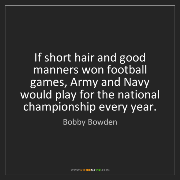 Bobby Bowden: If short hair and good manners won football games, Army...