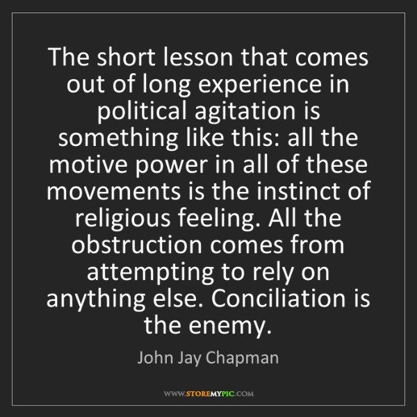 John Jay Chapman: The short lesson that comes out of long experience in...