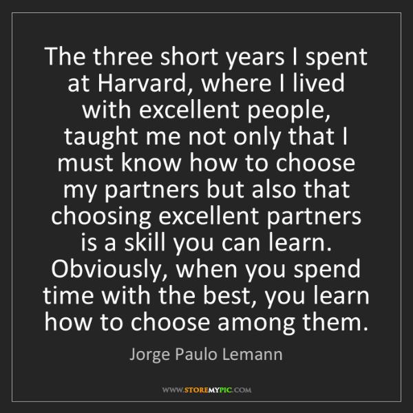 Jorge Paulo Lemann: The three short years I spent at Harvard, where I lived...