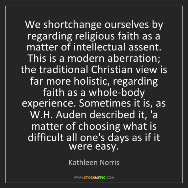 Kathleen Norris: We shortchange ourselves by regarding religious faith...
