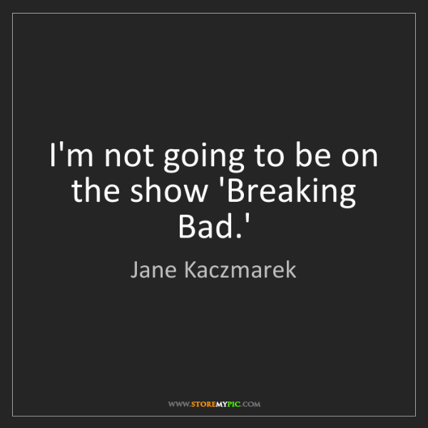 Jane Kaczmarek: I'm not going to be on the show 'Breaking Bad.'