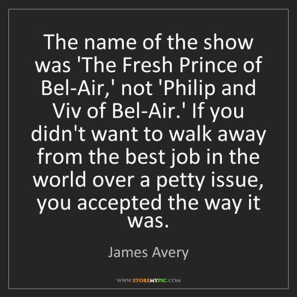 James Avery: The name of the show was 'The Fresh Prince of Bel-Air,'...
