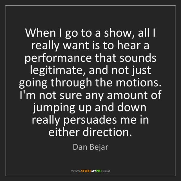 Dan Bejar: When I go to a show, all I really want is to hear a performance...