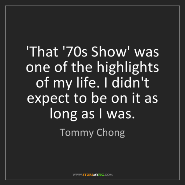 Tommy Chong: 'That '70s Show' was one of the highlights of my life....