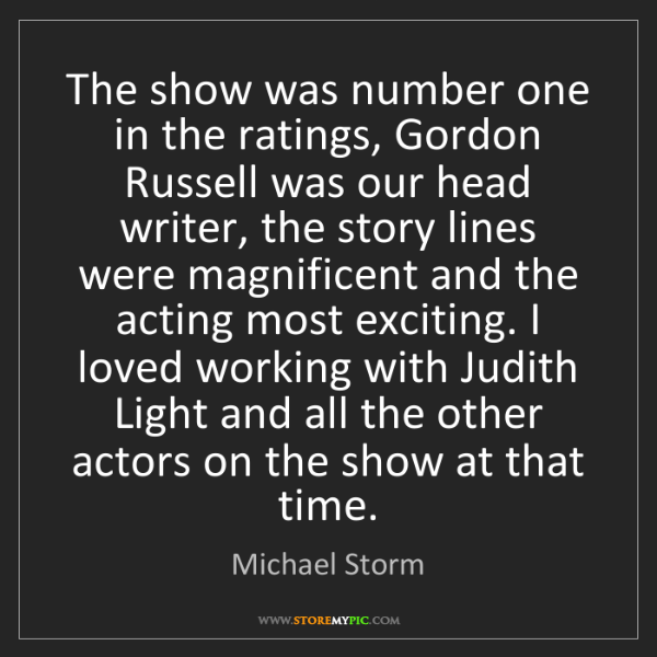 Michael Storm: The show was number one in the ratings, Gordon Russell...