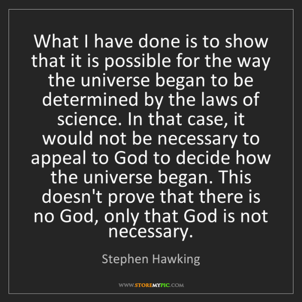 Stephen Hawking: What I have done is to show that it is possible for the...