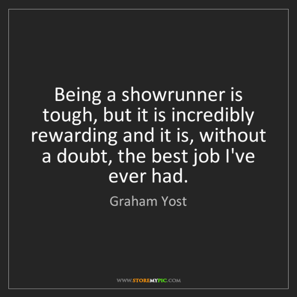 Graham Yost: Being a showrunner is tough, but it is incredibly rewarding...