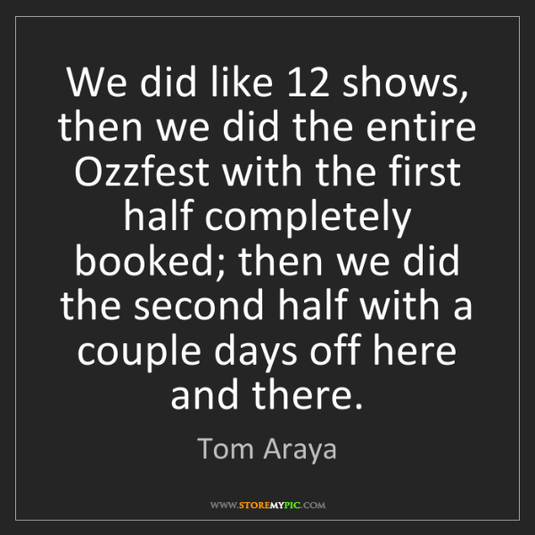 Tom Araya: We did like 12 shows, then we did the entire Ozzfest...