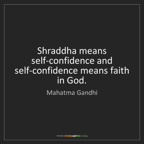 Mahatma Gandhi: Shraddha means self-confidence and self-confidence means...