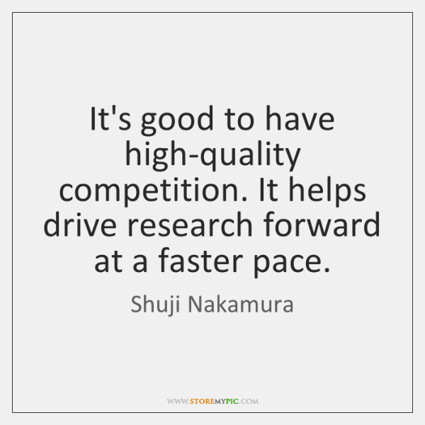 It's good to have high-quality competition. It helps drive research forward at ...