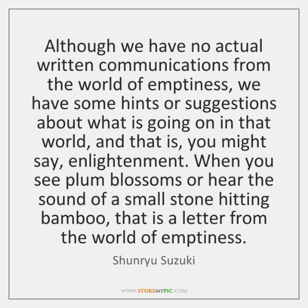 Although we have no actual written communications from the world of emptiness, ...