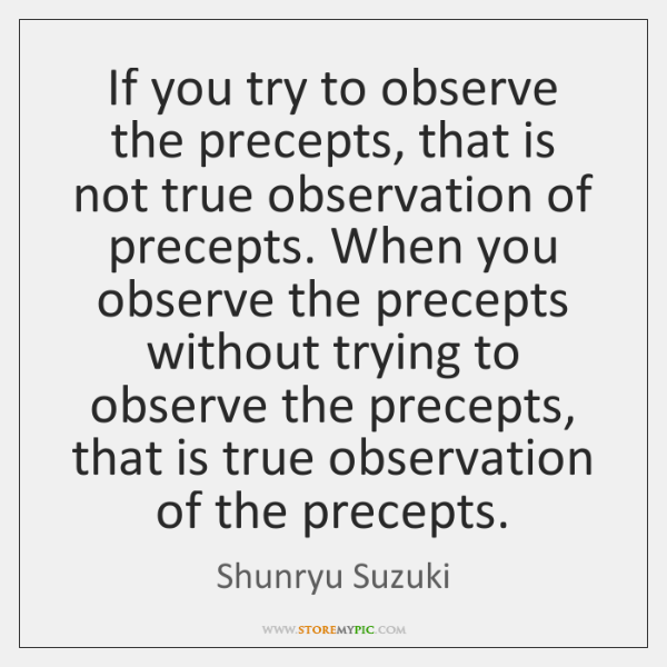 If you try to observe the precepts, that is not true observation ...